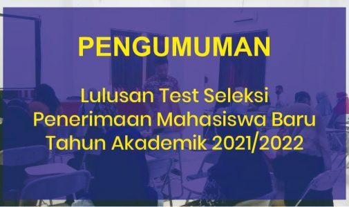 Pengumunan Lulusan Test Seleksi Penerimaan Mahasiswa Baru Tahun Akademik 2021/2022